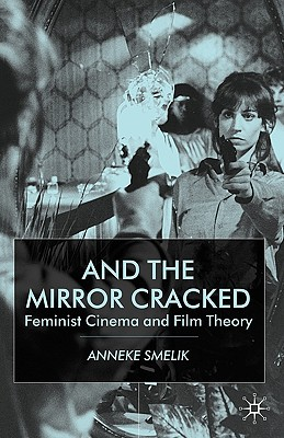 And the Mirror Cracked: Feminist Cinema and Film Theory, Smelik, A.