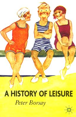 Image for A History of Leisure: The British Experience since 1500