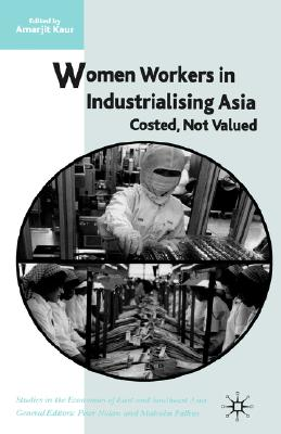 Image for Women Workers in Industrialising Asia: Costed, Not Valued (Studies in the Economies of East and South-East Asia)