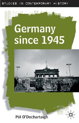 """Germany since 1954 (Studies in Contemporary History, """"O'Dochartaigh, Pol"""""""
