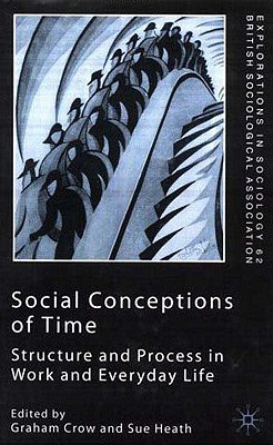 Image for Social Conceptions of Time: Structure and Process in Work and Everyday Life