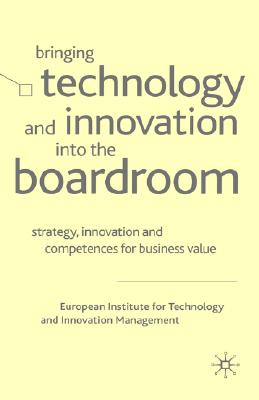 Image for Bringing Technology and Innovation into the Boardroom: Strategy, Innovation and Competences for Business Value