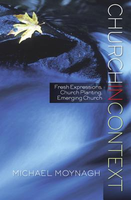 Church for Every Context: An introduction to Theology and Practice, Moynagh, Michael