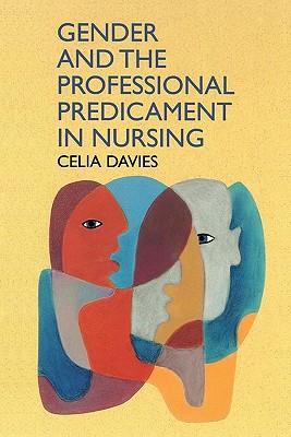 Gender And The Professional Predicament in Nursing, Davies, Celia