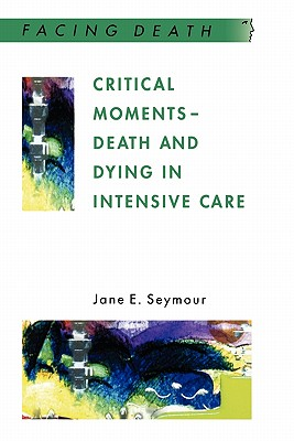 Critical Moments - Death And Dying In Intensive Care (Facing Death), Seymour