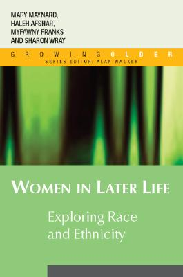 Women in Later Life: Exploring Race and Ethnicity (Growing Older), Afshar, Haleh; Franks, Myfanwy; Maynard, Mary Ann; Wray, Sharon