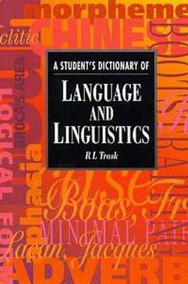 A Student's Dictionary of Language and Linguistics (Arnold Student Reference), Trask, R. Larry