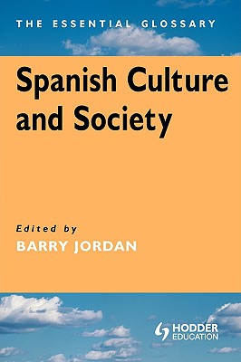 Spanish Culture and Society: The Essential Glossary, Jordan, Barry