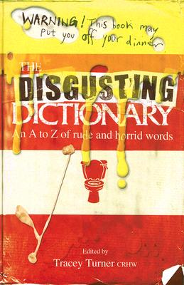 DISGUSTING DICTIONARY : AN A TO Z OF RUD, TRACEY TURNER
