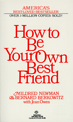 How to Be Your Own Best Friend, Newman, Mildred; Berkowitz, Bernard; Owen, Jean