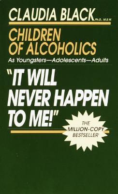 Image for 'It Will Never Happen to Me!' Children of Alcoholics: As Youngsters - Adolescents - Adults