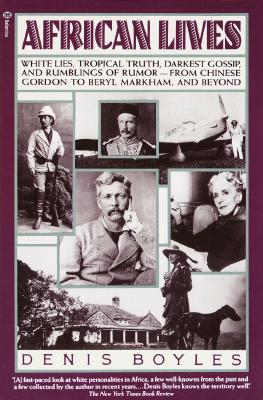 Image for African Lives: White Lies, Tropical Truth, Darkest Gossip, and Rumblings of Rumor from Chinese Gordon to Beryl Markham, and Beyond