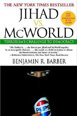 Jihad vs. McWorld: How Globalism and Tribalism Are Reshaping the World, Benjamin Barber