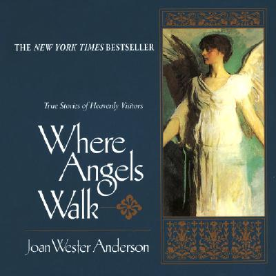 Where Angels Walk: True Stories of Heavenly Visitors, Anderson, Joan Wester