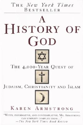 A History of God: The 4,000-Year Quest of Judaism, Christianity and Islam, Armstrong, Karen