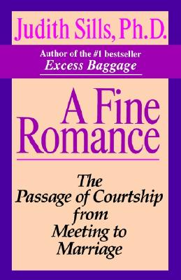 A Fine Romance: The Passage of Courtship from Meeting to Marriage, Sills Ph.D., Judith