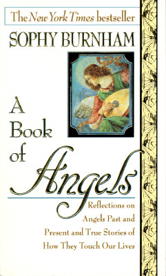 Image for A Book of Angels: Reflections on Angels Past and Present and True Stories of How They Touch Our Lives
