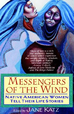 Messengers of the Wind: Native American Women Tell Their Life Stories, Katz, Jane