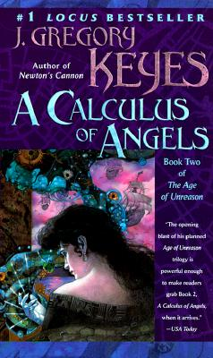 A Calculus of Angels (The Age of Unreason, Book 2), J. Gregory Keyes