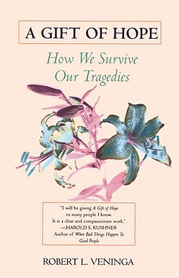 "A Gift of Hope: How We Survive Our Tragedies, ""Veninga, Robert L."""