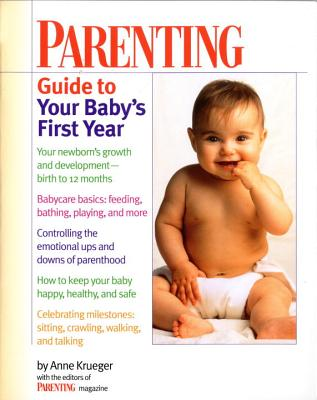 Parenting Guide to Your Baby's First Year, Krueger, Anne;Parenting (San Francisco, Calif.)