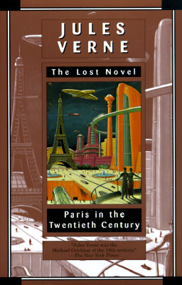 Paris in the Twentieth Century: Jules Verne, The Lost Novel, Jules Verne; Richard Howard