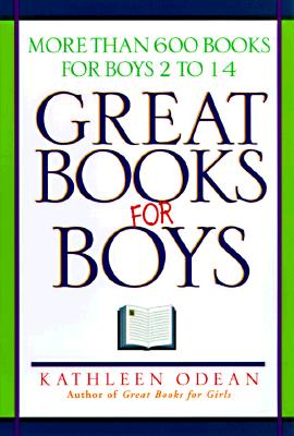 Great Books for Boys: More Than 600 Books for Boys 2 to 14, Odean, Kathleen