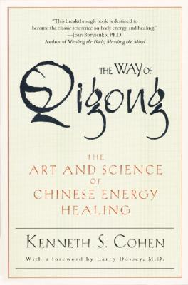 The Way of Qigong: The Art and Science of Chinese Energy Healing, Cohen, Ken