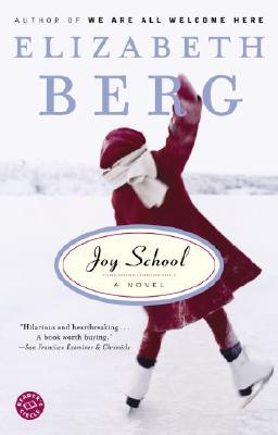 Joy School (Ballantine Reader's Circle), Elizabeth Berg