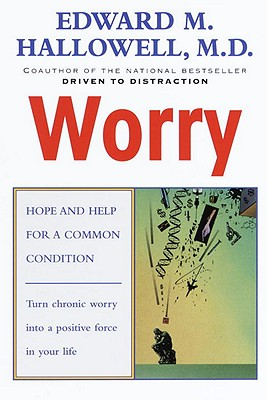 Worry: Hope and Help for a Common Condition, Hallowell M.D., Edward M.