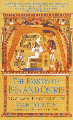 The Passion of Isis and Osiris: A Gateway to Transcendent Love, Houston, Jean