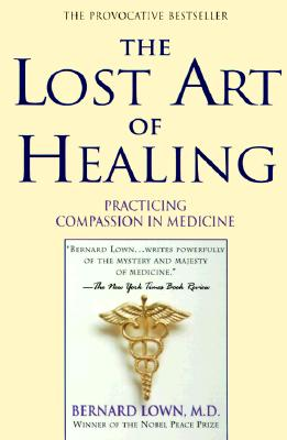The Lost Art of Healing: Practicing Compassion in Medicine, Bernard Lown