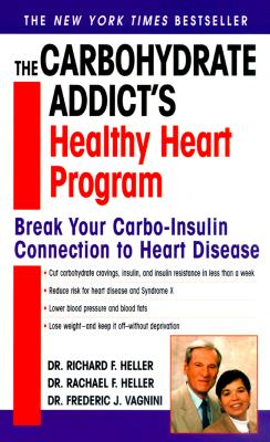 Carbohydrate Addicts Healthy Heart Program : Break Your Carbo-Insulin Connection to Heart Disease, RICHARD F. HELLER