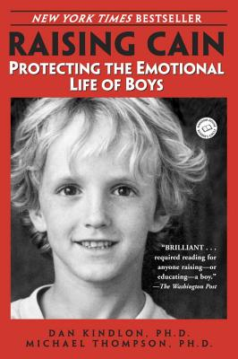 Raising Cain: Protecting the Emotional Life of Boys, Thompson, Michael; Barker, Teresa; Kindlon, Dan; Kindlon, Daniel J.; Kindlon, Dan, Ph.D