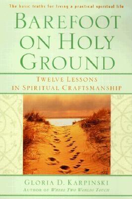 Barefoot on Holy Ground: Twelve Lessons in Spiritual Craftsmanship, Gloria Karpinski