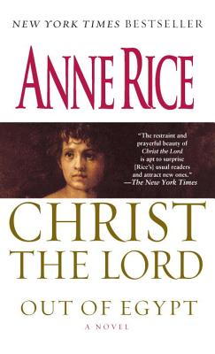 Christ the Lord: Out of Egypt: A Novel, Rice, Anne
