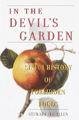 Image for In the Devil's Garden: A Sinful History of Forbidden Foods