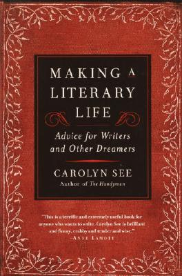 Image for Making a Literary Life: Advice for Writers and Other Dreamers