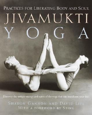 JIVAMUKTI YOGA : PRACTICES FOR LIBERATIN, SHARON GANNON