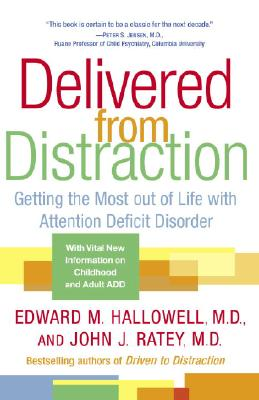 Delivered from Distraction: Getting the Most out of Life with Attention Deficit Disorder, Edward M. Hallowell; John J. Ratey