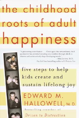The childhood roots of adult happiness, Hallowell, Edward M.
