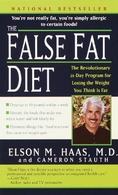 The False Fat Diet: The Revolutionary 21-Day Program for Losing the Weight You Think Is Fat, Haas M.D., Elson; Stauth, Cameron
