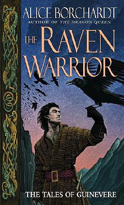 The Raven Warrior: The Tales of Guinevere, Alice Borchardt