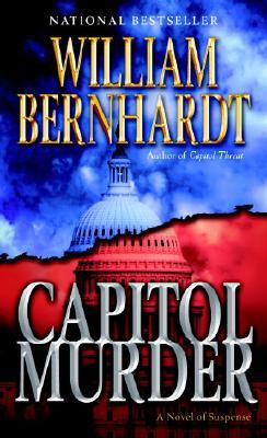 Capitol Murder  A Novel of Suspense, Bernhardt, William