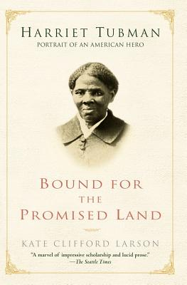 Bound for the Promised Land: Harriet Tubman: Portrait of an American Hero, Larson, Kate Clifford