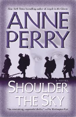 Shoulder the Sky: A Novel (World War I), ANNE PERRY