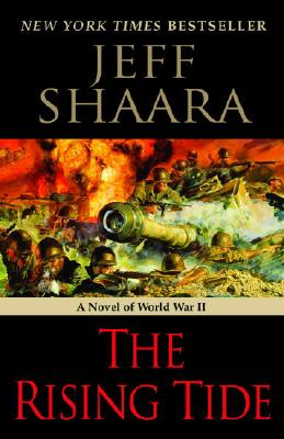 "The Rising Tide: A Novel of World War II, ""Shaara, Jeff"""