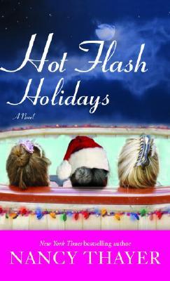 Hot Flash Holidays: A Novel, NANCY THAYER