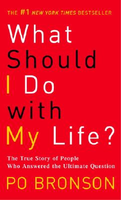 What Should I Do with My Life?: The True Story of People Who Answered the Ultimate Question, Po Bronson