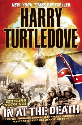 In at the Death (Settling Accounts, Book Four) (Southern Victory: Settling Accounts), Turtledove, Harry